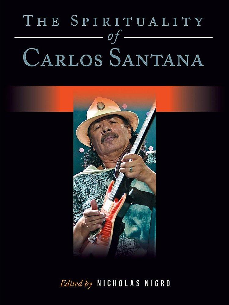 Backbeat Books The Spirituality Of Carlos Santana Book Series Hardcover Written By Nicholas Nigro