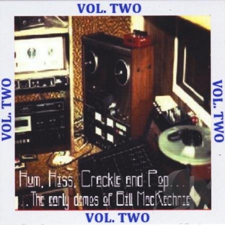 Hum, Hiss, Crackle and Pop: The Early Demos of Bill MacKechnie, Vol. Two