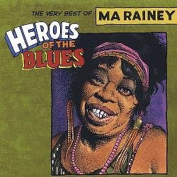 Ma Rainey - Heroes of the Blues